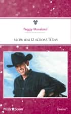 Slow Waltz Across Texas ebook by Peggy Moreland