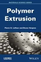 Polymer Extrusion ebook by Pierre G. Lafleur,Bruno Vergnes