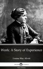 Work: A Story of Experience by Louisa May Alcott (Illustrated) ebook by Louisa May Alcott, Delphi Classics