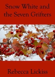 Snow White and the Seven Grifters ebook by Rebecca Lickiss