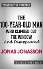 Conversations on The 100-Year-Old Man Who Climbed Out the Window and Disappeared: by Jonas Jonasson ebook by Daily Books