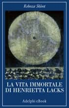 La vita immortale di Henrietta Lacks ebook by Rebecca Skloot