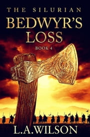 The Silurian, Book 4: Bedwyr's Loss - The Silurian, #4 ebook by L.A. Wilson