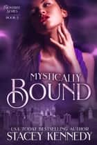 Mystically Bound ebook by Stacey Kennedy