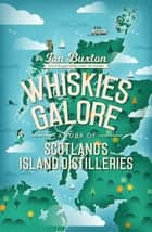 Whiskies Galore - A Tour of Scotland's Island Distilleries ebook by Ian Buxton