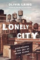 The Lonely City ebook by Olivia Laing