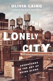 The Lonely City - Adventures in the Art of Being Alone ebook by Kobo.Web.Store.Products.Fields.ContributorFieldViewModel