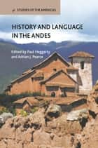 History and Language in the Andes ebook by P. Heggarty,A. Pearce