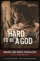 Hard to Be a God ebook by Arkady Strugatsky, Boris Strugatsky, Hari Kunzru,...