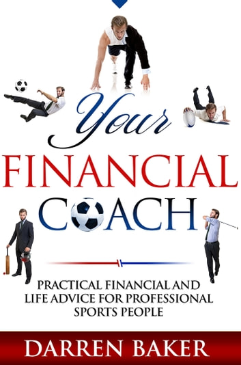 Your Financial Coach - Practical financial and life advice for professional sports people ebook by Darren Baker
