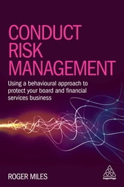 Conduct Risk Management - Using a Behavioural Approach to Protect Your Board and Financial Services Business ebook by Dr Roger Miles