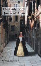 The Lady Bortei - Queen of Atlan ebook by Inge Blanton