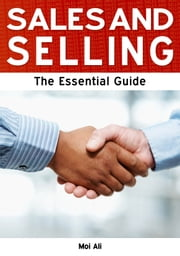 Sales and Selling: The Essential Guide ebook by Moi Ali