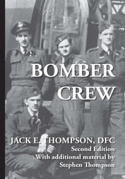 Bomber Crew ebook by by Jack E. Thompson DFC, with Stephen Thompson