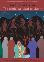 World We Used to Live In - Remembering the Powers of the Medicine Men ebook by Vine Deloria Jr.