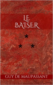 Le Baiser ebook by Guy de Maupassant