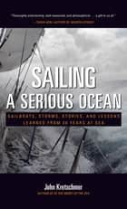Sailing a Serious Ocean : Sailboats, Storms, Stories and Lessons Learned from 30 Years at Sea ebook by John Kretschmer