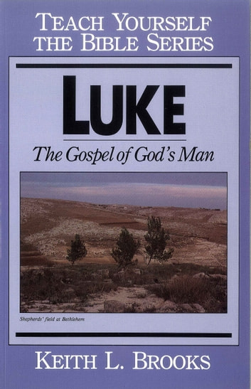 Luke- Teach Yourself the Bible Series - The Gospel of God's Man 電子書 by Keith Brooks