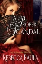 A Proper Scandal ebook by Rebecca Paula
