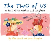 The Two of Us - A Book About Mothers and Daughters ebook by Jim Dale,Ellen Small,Sara Schapiro