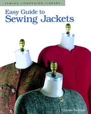 Easy Guide to Sewing Jackets - Sewing Companion Librarr ebook by Cecelia Podolak