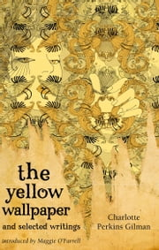 The Yellow Wallpaper and Selected Writings ebook by Maggie O'Farrell,Charlotte Perkins Gilman
