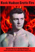 Rock Hudson Erotic Fire ebook by Darwin Porter, Danforth Prince
