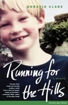 Running for the Hills - Growing Up on My Mother's Sheep Farm in Wales ebook by Horatio Clare