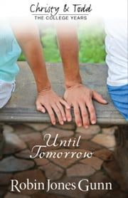 Until Tomorrow (Christy and Todd: College Years Book #1) ebook by Robin Jones Gunn