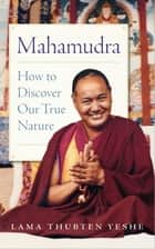 Mahamudra - How to Discover Our True Nature ebook by Lama Yeshe