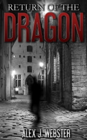 Return of the Dragon ebook by Alex J. Webster