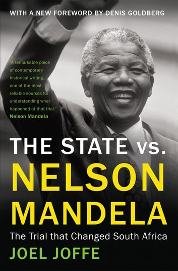 The State vs. Nelson Mandela - The Trial that Changed South Africa ebook by Joel Joffe