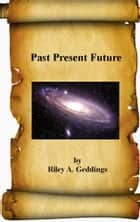 Past Present Future ebook by Riley Geddings
