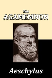 The Agamemnon of Aeschylus ebook by Aeschylus