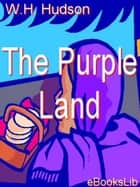 The Purple Land ebook by W.H. Hudson