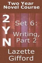 Two Year Novel Course Set 6 (Writing, Part 2) ebook by Lazette Gifford