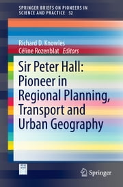 Sir Peter Hall: Pioneer in Regional Planning, Transport and Urban Geography ebook by Richard D. Knowles,Celine Rozenblat