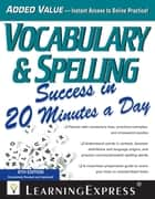 Vocabulary & Spelling Success in 20 Minutes a Day ebook by LearningExpress, LLC