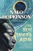 The New Moon's Arms ebook by Nalo Hopkinson