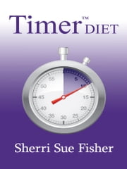 Timer Diet ebook by Sherri Sue Fisher