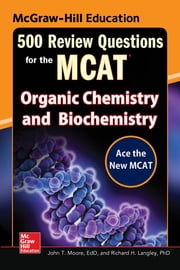 McGraw-Hill Education 500 Review Questions for the MCAT: Organic Chemistry and Biochemistry ebook by John T. Moore,Richard H. Langley