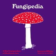 Fungipedia - A Brief Compendium of Mushroom Lore audiobook by Lawrence Millman