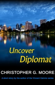 The Uncover Diplomat ebook by Christopher G. Moore