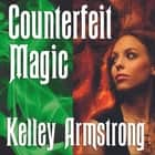 Counterfeit Magic audiobook by Kelley Armstrong