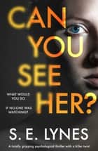 Can You See Her? - A totally gripping psychological thriller with a killer twist ebook by S.E. Lynes
