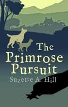 The Primrose Pursuit ebook by Suzette A. Hill