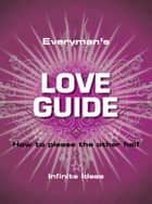 Everyman's love guide - How to please the other half ebook by Infinite Ideas