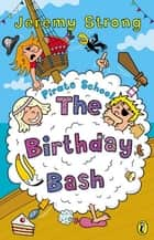 Pirate School: The Birthday Bash ebook by Jeremy Strong, Ian Cunliffe