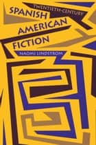 Twentieth-Century Spanish American Fiction ebook by Naomi Lindstrom