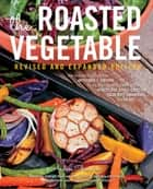 The Roasted Vegetable, Revised Edition - How to Roast Everything from Artichokes to Zucchini, for Big, Bold Flavors in Pasta, Pizza, Risotto, Side Dishes, Couscous, Salsa, Dips, Sandwiches, and Salads ebook by Andrea Chesman